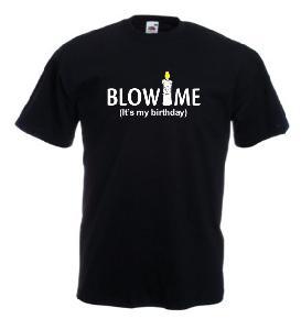 Tricou imprimat Blow Me